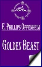 Golden Beast ebook by E. Phillips Oppenheim