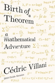 Birth of a Theorem - A Mathematical Adventure ebook by Cédric Villani,Malcolm DeBevoise
