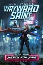 Wayward Saint: Mission 1 - Black Ocean: Mercy for Hire, #1 ebook by J.S. Morin
