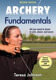 Archery Fundamentals 2nd Edition ebook by Johnson, Teresa