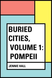 Buried Cities, Volume 1: Pompeii ebook by Jennie Hall