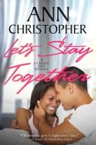 Let's Stay Together - A Journey's End Novella ebook by Ann Christopher