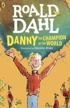 Danny the Champion of the World ebook by Roald Dahl,Quentin Blake