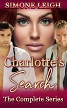 Charlotte's Search: The Complete Series ebook by Simone Leigh