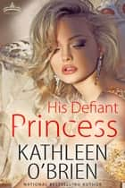 His Defiant Princess ebook by Kathleen O'Brien