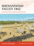 Shenandoah Valley 1862 - Stonewall Jackson outmaneuvers the Union ebook by Clayton Donnell, James Donnell, Mr Adam Hook