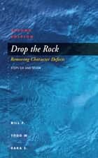 Drop the Rock ebook by Bill P.,Todd W.,Sara S.