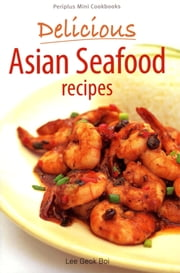 Delicious Asian Seafood Recipes ebook by Lee Geok Boi