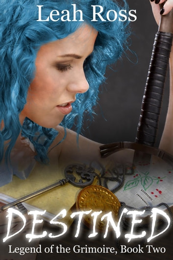 Destined - Legend of the Grimoire, #2 ebook by Leah Ross