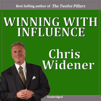 Winning with Influence - 8 Part Series - 8 Part Series audiobook by Chris Widener