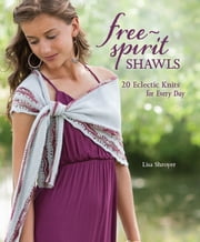 Free-Spirit Shawls - 2 Eclectic Knits for Every Day ebook by Lisa Shroyer