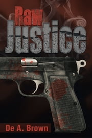Raw Justice ebook by De A. Brown