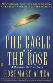 The Eagle and the Rose - A Remarkable True Story ebook by Rosemary Altea