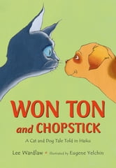 Won Ton and Chopstick - A Cat and Dog Tale Told in Haiku ebook by Lee Wardlaw