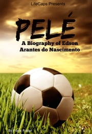 Pelé - A Biography of Edson Arantes do Nascimento ebook by Frank Foster