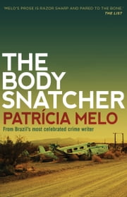 The Body Snatcher ebook by Patricia  Melo,Clifford Landers