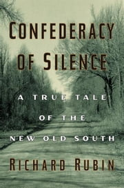 Confederacy of Silence - A True Tale of the New Old South ebook by Richard Rubin