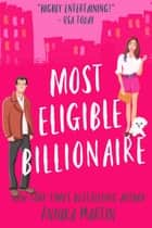 Most Eligible Billionaire - An enemies-to-lovers romantic comedy ebook by Annika Martin