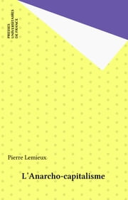 L'Anarcho-capitalisme ebook by Pierre Lemieux