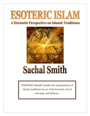 ESOTERIC ISLAM: A Hermetic Perspective on Islamic Traditions ebook by Sachal Smith