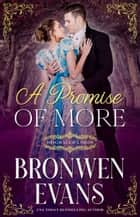 A Promise of More: A Disgraced Lords Novel - Enemies to Lovers Story ebook by Bronwen Evans