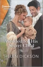 Wedded for His Secret Child ebook by Helen Dickson