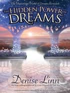 The Hidden Power Of Dreams ebook by Denise Linn