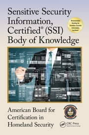 Sensitive Security Information, Certified® (SSI) Body of Knowledge ebook by American Board for Certification in Homeland Security