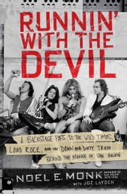 Runnin' with the Devil - A Backstage Pass to the Wild Times, Loud Rock, and the Down and Dirty Truth Behind the Rise of Van Halen ebook by Noel Monk