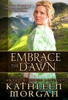 Embrace the Dawn 電子書 by Kathleen Morgan