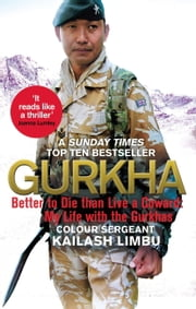 Gurkha - Better to Die than Live a Coward: My Life in the Gurkhas ebook by Alexander Norman,Kailash Limbu