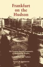 Frankfurt on the Hudson - The German Jewish Community of Washington Heights, 1933-82, Its Structure and Culture ebook by Steven M. Lowenstein