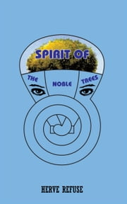 SPIRIT OF THE NOBLE TREES ebook by HERVE REFUSE
