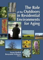 The Role of the Outdoors in Residential Environments for Aging ebook by Susan Rodiek