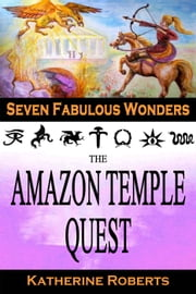 The Amazon Temple Quest - Seven Fabulous Wonders, #3 ebook by Katherine Roberts