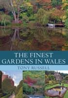 The Finest Gardens in Wales ebook by Tony Russell
