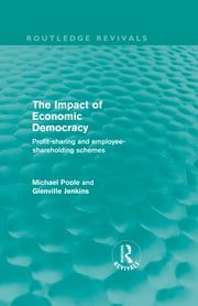 The Impact of Economic Democracy - Profit-sharing and Employee-Shareholding Schemes ebook by Michael Poole,Glenville Jenkins