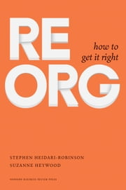 ReOrg - How to Get It Right ebook by Stephen Heidari-Robinson,Suzanne Heywood