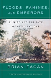 Floods, Famines, and Emperors - El Nino and the Fate of Civilizations ebook by Brian Fagan