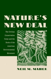 Nature's New Deal - The Civilian Conservation Corps and the Roots of the American Environmental Movement ebook by Neil M. Maher