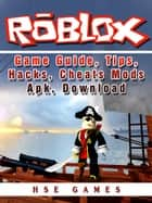 Roblox Game Guide, Tips, Hacks, Cheats Mods Apk, Download ebook by Hse Games
