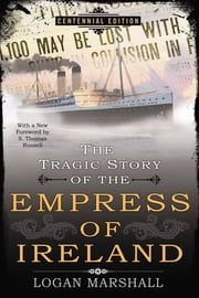The Tragic Story of the Empress of Ireland ebook by Logan Marshall