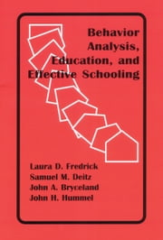 Behavior Analysis, Education, and Effective Schooling ebook by John Bryceland, Samuel Deitz, PhD,...