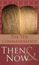 The 10 Commandments Then and Now ebook by Robert M. West