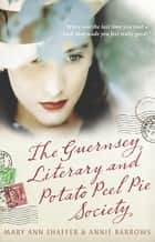The Guernsey Literary And Potato Peel Pie Society ebook by