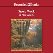Stone Work - Reflections on Serious Play & Other Aspects of Country Life audiobook by John Jerome