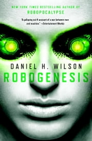 Robogenesis - A Novel ebook by Daniel H. Wilson