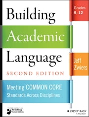 Building Academic Language - Meeting Common Core Standards Across Disciplines, Grades 5-12 ebook by Jeff Zwiers
