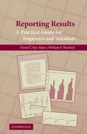 Reporting Results - A Practical Guide for Engineers and Scientists ebook by David C. van Aken,William F. Hosford
