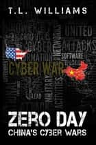 Zero Day - China's Cyber Wars ebook by T.L. Williams, Emily Carmain